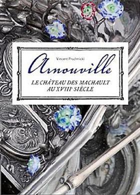 Arnouville, le château des Machault au XVIIIe siècle de Vincent Pruchnicki